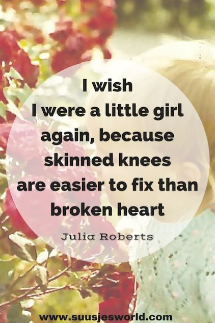 Famous Celebrity Quotes I Wish I Were A Little Girl Again Because