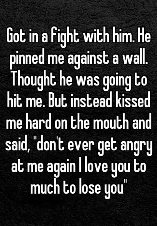 Love Soulmate Quotes Got In A Fight With Him He Pinned Me