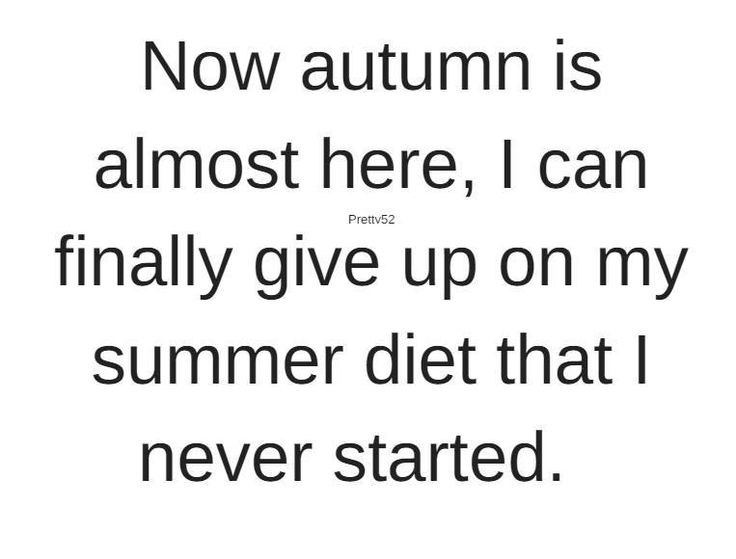 Most Funny Quotes Now Autumn Is Almost Here I Can Finally Give Up