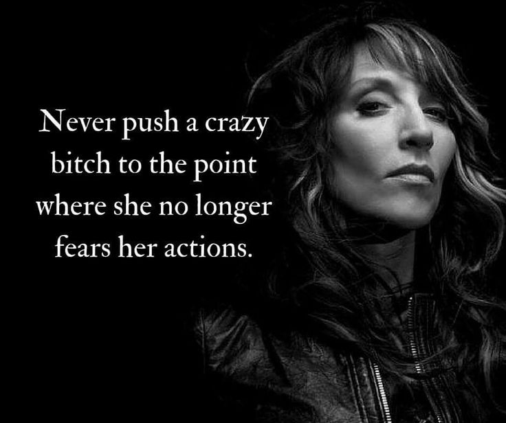 Moving On Quotes Never Push A Crazy Bitch Too Far Quotes