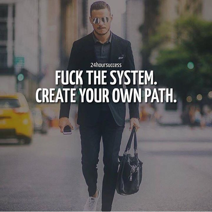 Positive Quotes Fuck The System Create Your Own Path Quotes