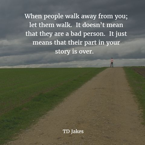 Positive Quotes When People Walk Away From You Let Them Walk