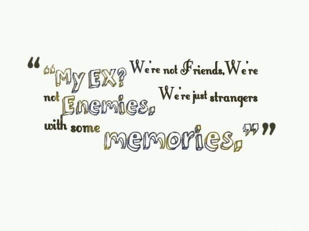 "Quotes About EX : ""My EX? We're Not Friends,We're Not"