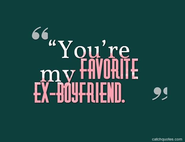 youre dating my ex quotes In a phone interview with bustle, dating expert susan winter explained that if  you're using friendship  you know your friendship with your ex is unhealthy if .