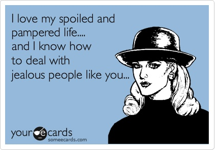 Quotes About Jealousy Funny Family Ecard I Love My Spoiled And