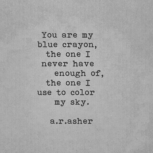 Quotes About Life Love And Lost You Are My Blue Crayon The One I