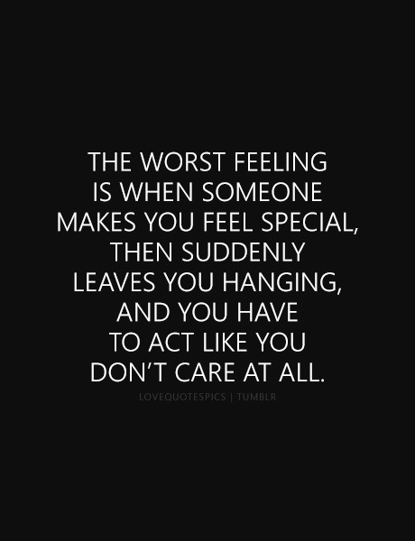 LOVE QUOTES The Worst Feeling Is When Someone Makes You Feel Best You Are Special Quotes