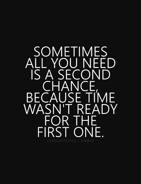 Love Quotes Sometimes All You Need Is A Second Chance Because