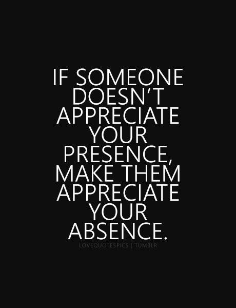 Lovequotesifsomeonedoesntappreciateyourpresencemakethemjpg Best Inspirational Love And I Appreciate You