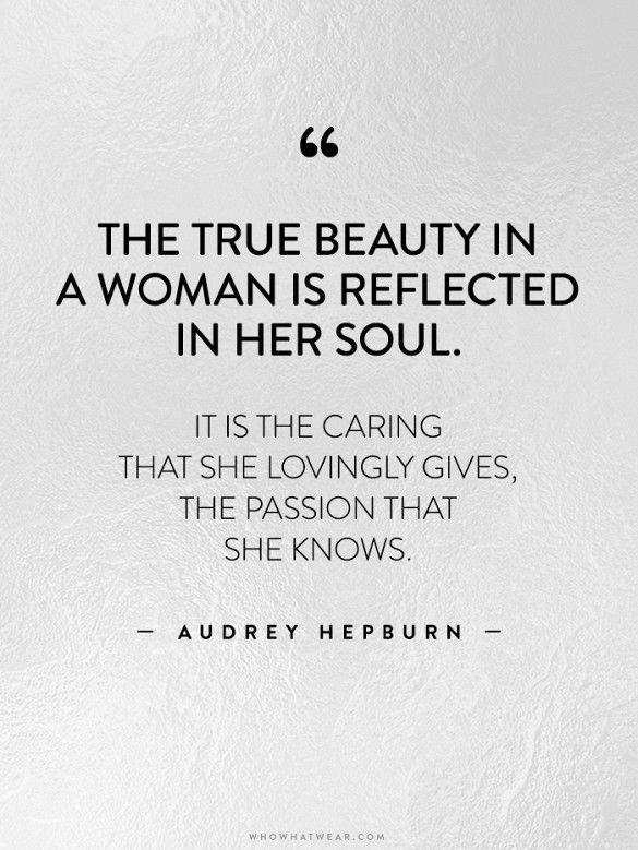 Famous Celebrity Quotes The True Beauty In A Woman Is Reflected Her Soul It Caring That She