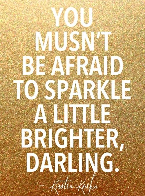 Sparkle Quotes | Inspirational And Motivational Quotes You Musn T Be Afraid To