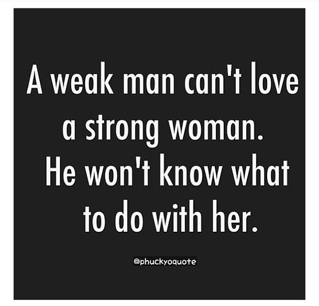 Love Quotes For Him : A Weak Man Can't Love A Strong Woman