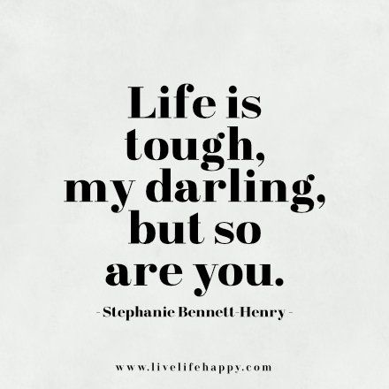 Life Is Hard Quotes Fair Love Quotes  Life Is Tough My Darling But So Are You