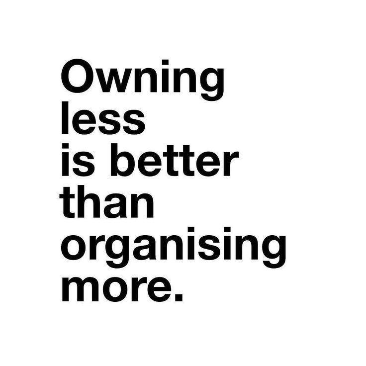 Love Quotes Owning Less Is Better Than Organising More Quotes