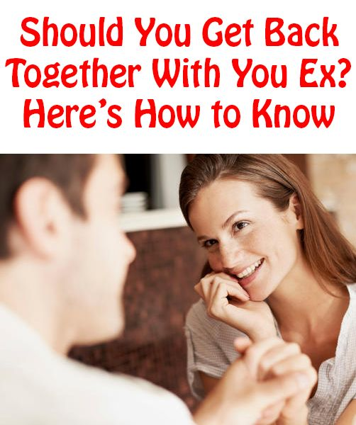 Love Quotes Should You Get Back Together With Your Ex Heres How