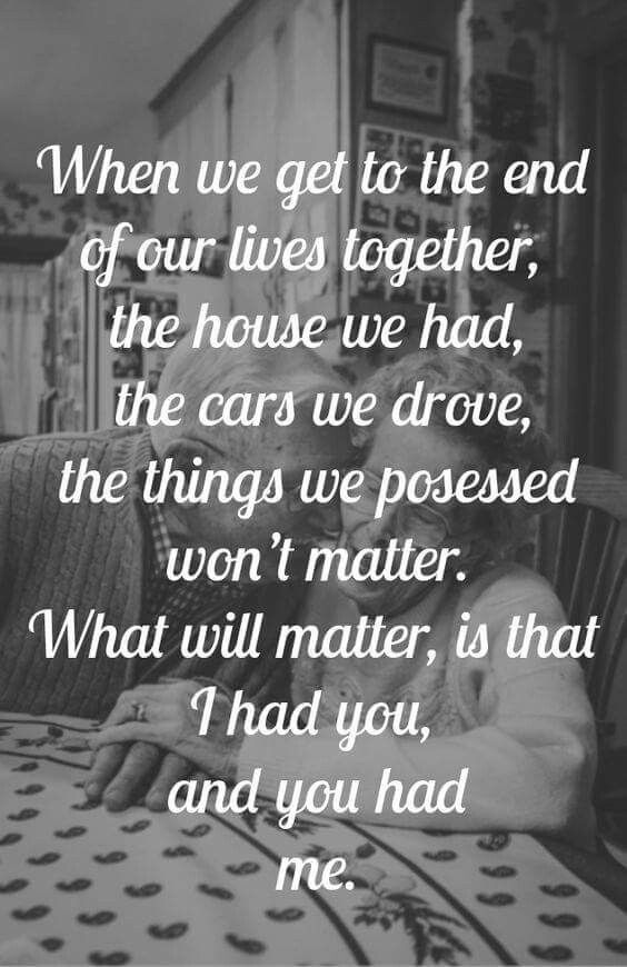 Together Quotes Beauteous Love Quotes  When We Get To The End Of Our Lives Together What