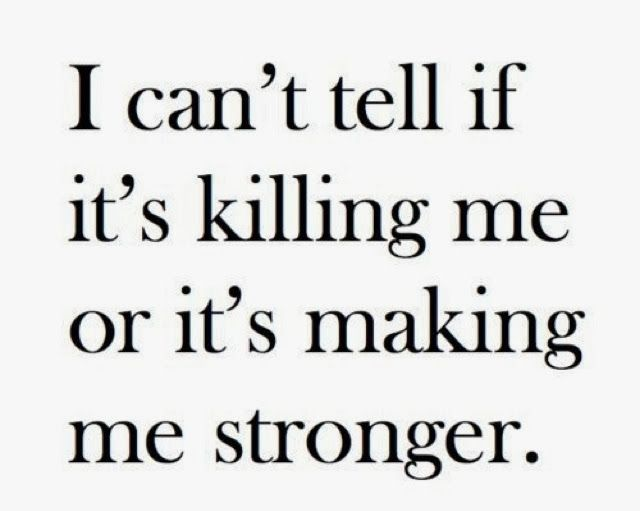 Stronger Quotes Best Most Funny Quotes  I Can't Tell If It's Killing Me Or It's Making