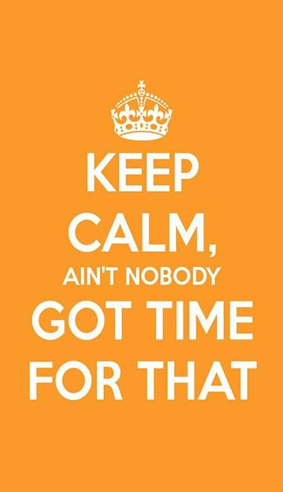 Most Funny Quotes Keep Calm Aint Nobody Got Time For That