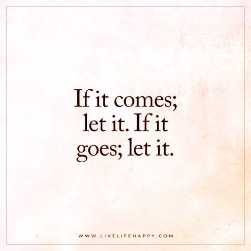 "Quote In Life Inspiration Moving On Quotes  Life Quote ""if It Comes Let Itif It Goes"