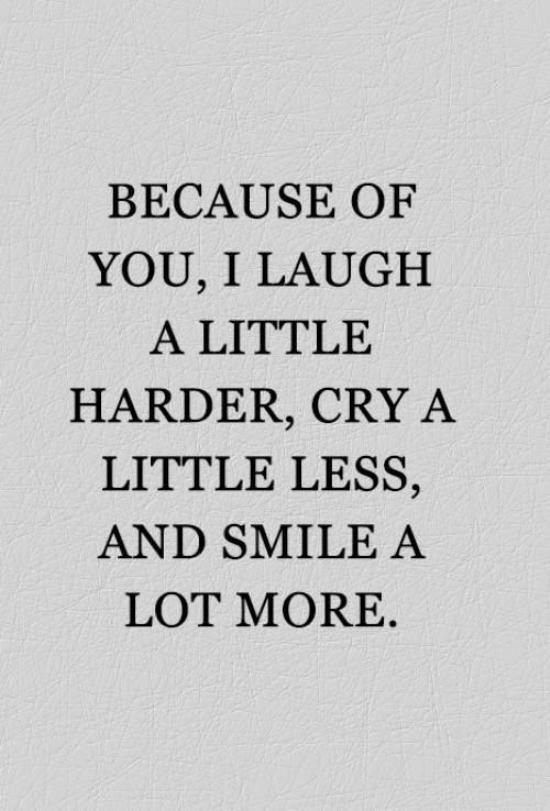 Positive Quotes Because Of You I Laugh A Little Harder Cry A