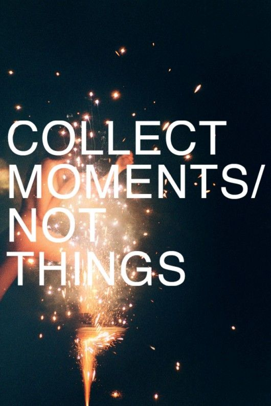 Positive Quotes Collect Moments Not Things Quotes Boxes You