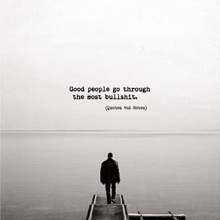 Quotes About Good People: Positive Quotes : Good People Go Through The Most Bullshit