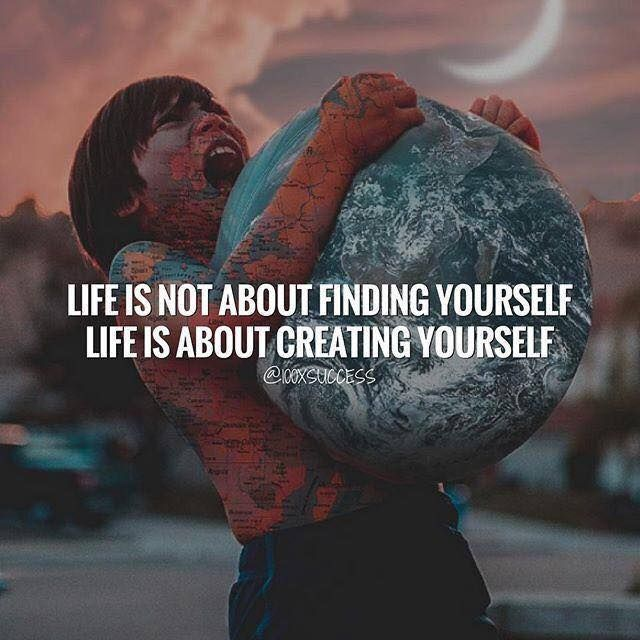 Positive Quotes Life Is Not About Finding Yourself Quotes