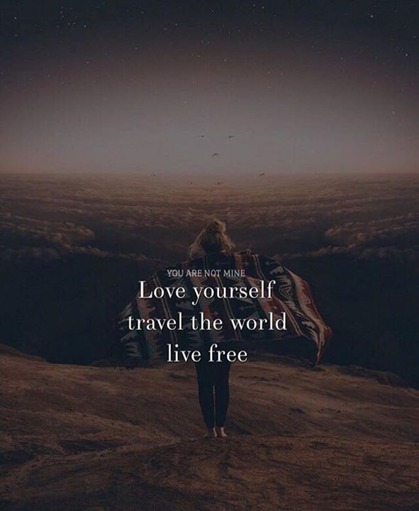 Positive Quotes Love Yourself Travel The World Live Free