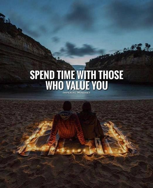 Positive Quotes Spend Time With Those Who Value You Quotes