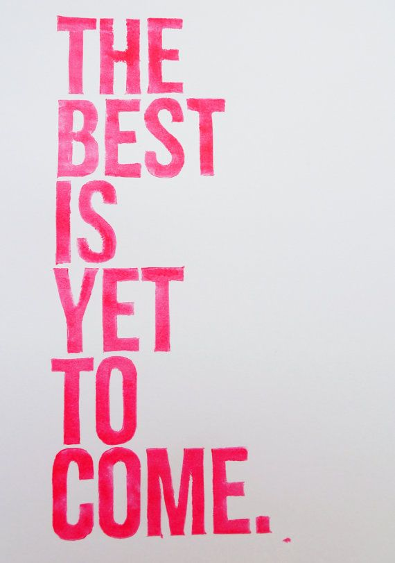 Positive Quotes The Best Is Yet To Come Wisdom Affirmations