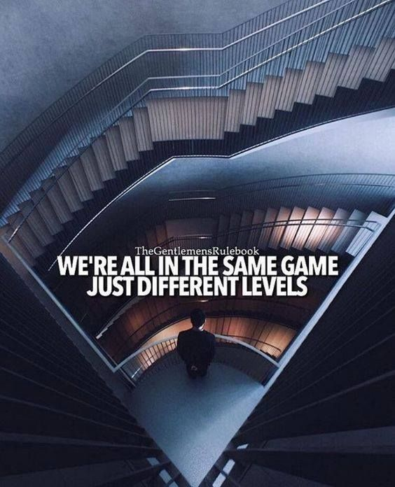 Positive Quotes We Are All In The Same Game Just Different Levels