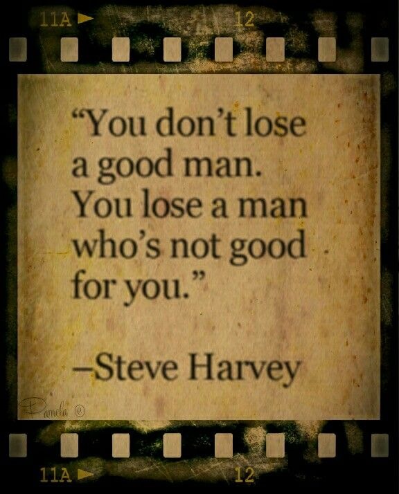 Quotes About Ex You Dont Lose A Good Man You Lose A Man Whos