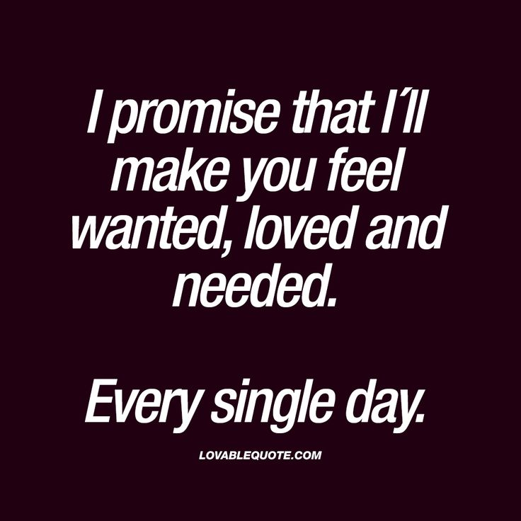 Soulmate Quotes I Promise That Ill Make You Feel Wanted Loved