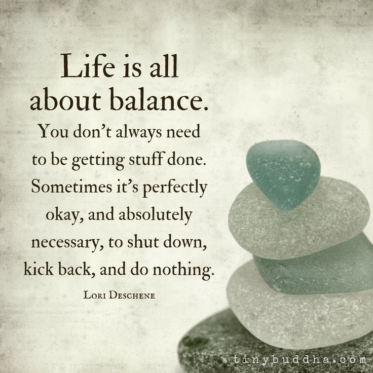 best-positive-quotes-life-is-all-about-balance-you-dont-always-need-to-be-getting-stuff-done-s.jpg