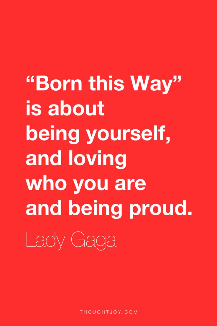 Famous Celebrity Quotes Born This Way Is About Being Yourself