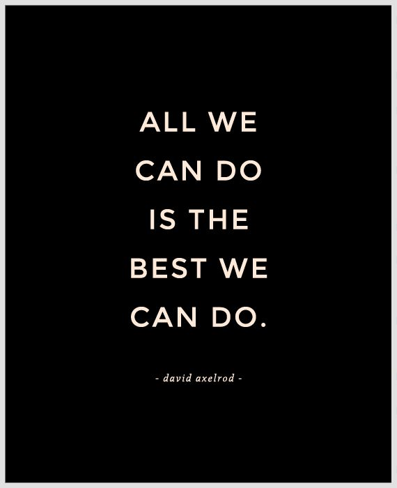 Inspirational And Motivational Quotes All We Can Do Is The Best We
