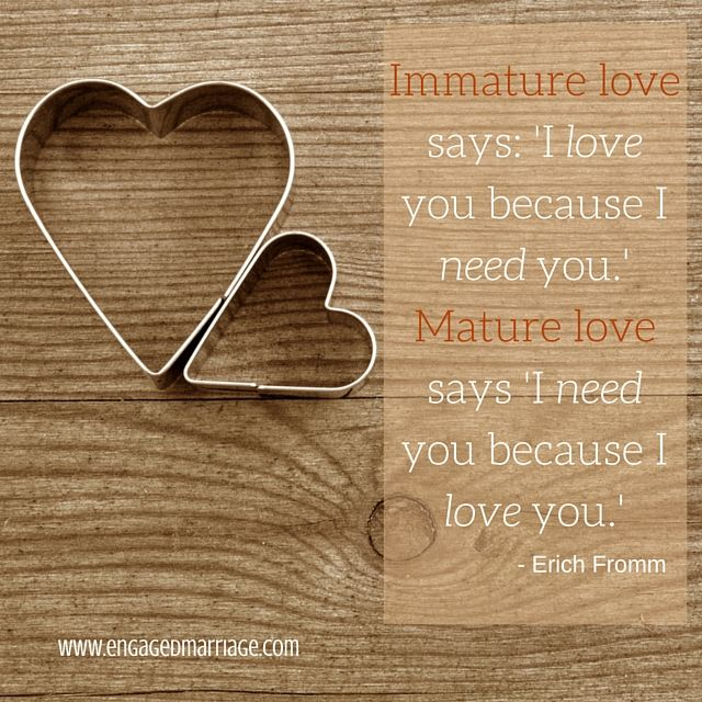 Love Quotes Immature Love Says I Love You Because I Need You Mature Love  Says