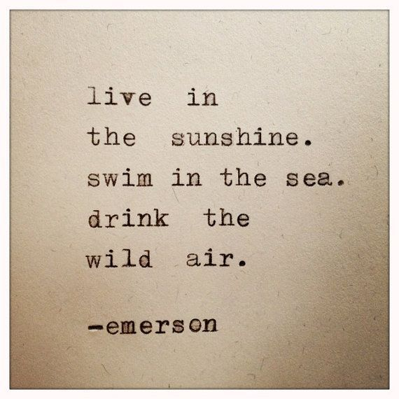 Love Quotes Live In Sunshine Swim In The Sea Drink The Wild Air