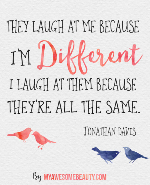 LOVE QUOTES : myawesomebeautyposts: Enjoy being different ...