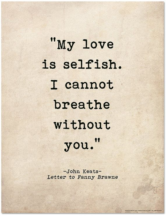 Selfish Love Quotes Pleasing Love Quotes  Romantic Quote Postermy Love Is Selfish John Keats