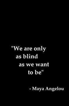 Love Quotes We Are Only As Blind As We Want To Bejpg Quotes Boxes
