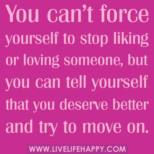 Moving On Quotes : You can\'t force yourself to stop liking or ...