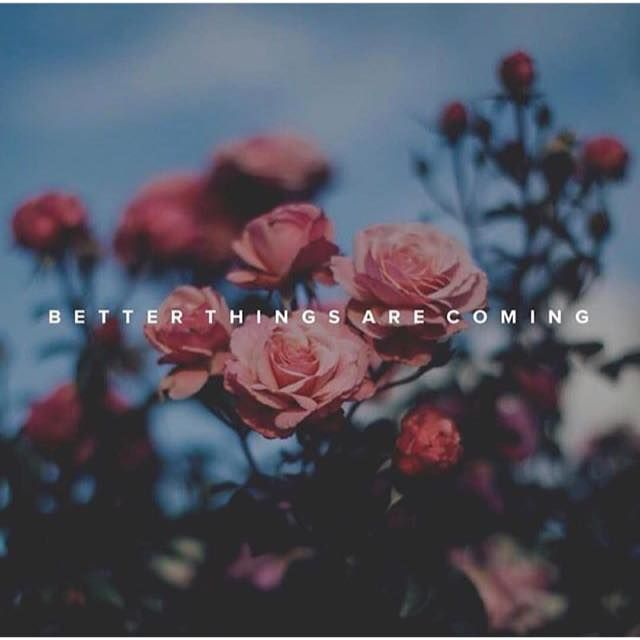 Positive Quotes Better Things Are Coming Quotes Boxes You