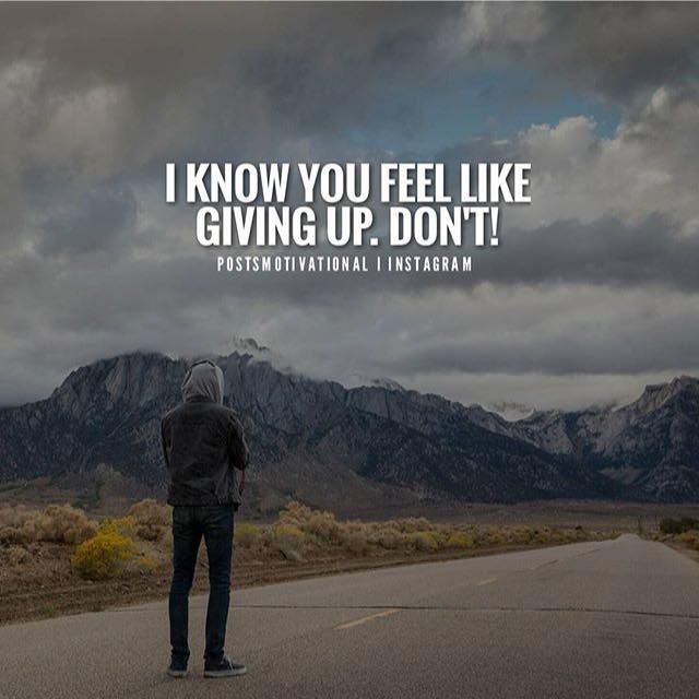 Inspirational Quotes Motivation: Positive Quotes : I Know You Feel Like Giving Up Don't