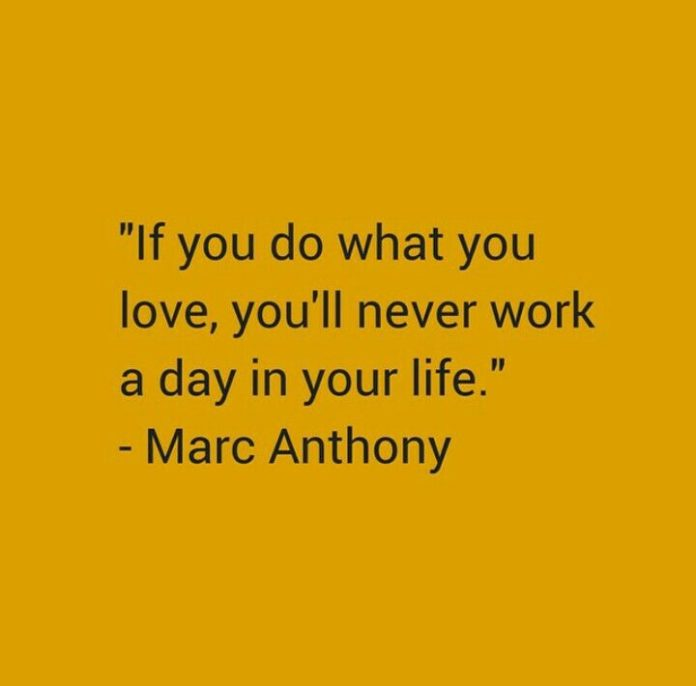 positive quotes if you do what you love you 39 ll never work a day in your life mark anthony. Black Bedroom Furniture Sets. Home Design Ideas