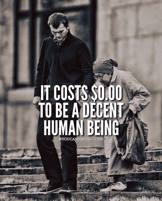 Positive Quotes It Cost 000 To Be A Decent Human Being