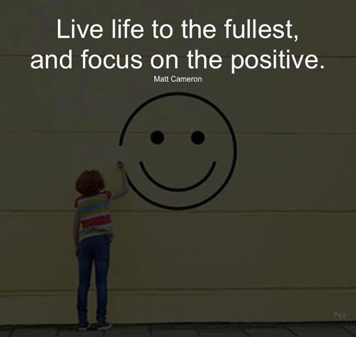 Positive Quotes Live Life To The Fullest And Focus On The Positive