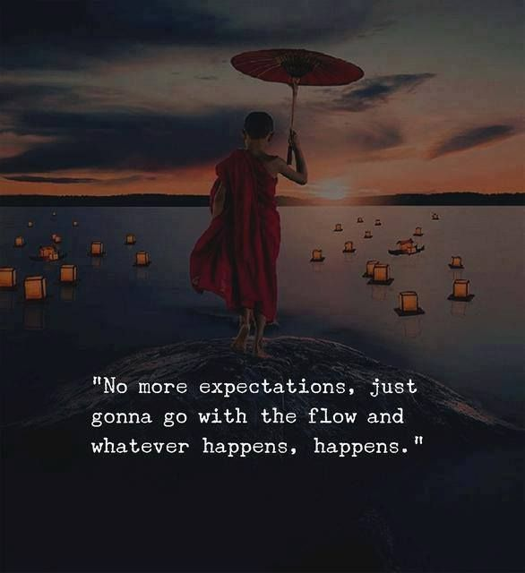 Positive Quotes No More Expectations Just Gonna Go With The Flow