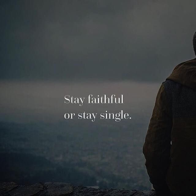 Positive Quotes Stay Faithful Or Stay Single Quotes Boxes