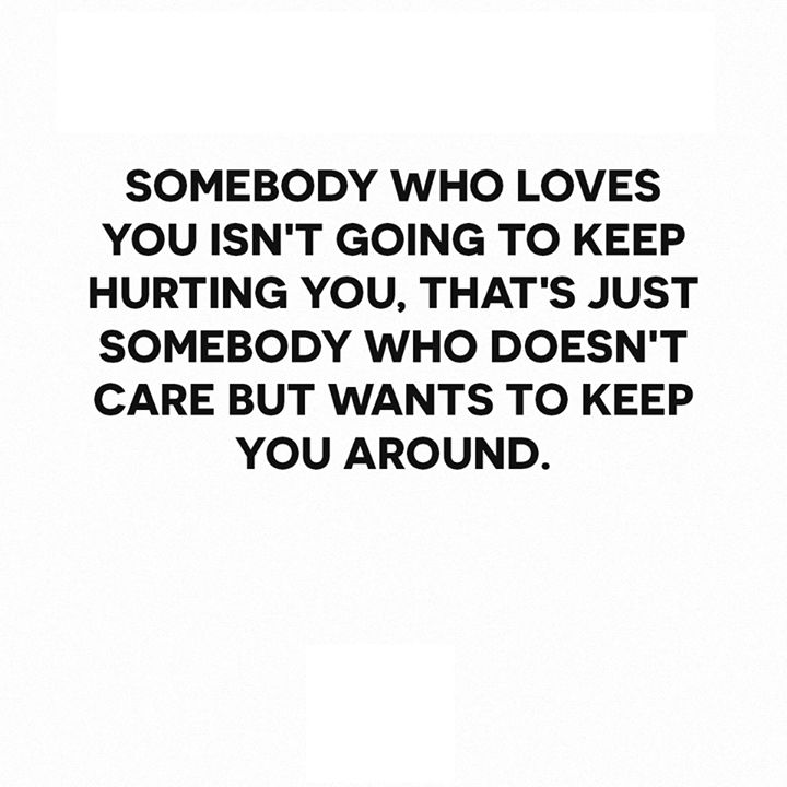 Quotes About Ex Somebody Who Loves You Isnt Going To Keep Hurting